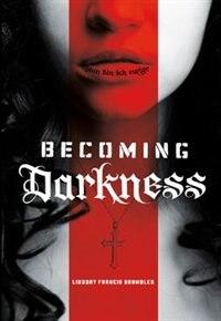 Becoming Darkness by Lindsay Francis Brambles