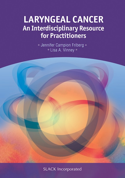 Laryngeal Cancer: An Interdisciplinary Resource For Practitioners by Jennifer Campion Friberg