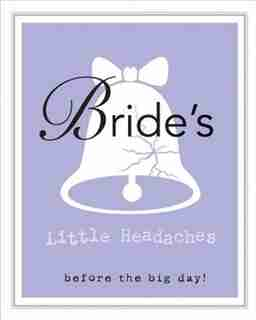 Bride's Little Headaches: Before The Big Day! by Editors Of Rock Point