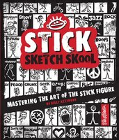Stick Sketch School: Mastering The Art Of The Stick Figure