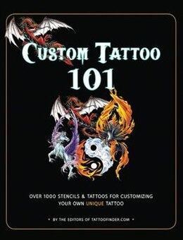 Book Custom Tattoo 101: Over 1000 Stencils And Ideas For Customizing Your Own Unique Tattoo by From The Editors Of Tattoofinder.com
