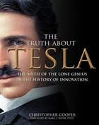 The Truth About Tesla: The Myth Of The Lone Genius In The History Of Innovation