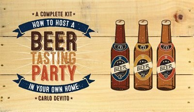 How To Host A Beer Tasting Party In Your Own Home: A Complete Kit by Carlo Devito