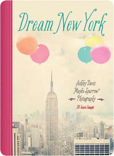 Dream New York: 30 Iconic Images