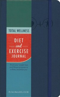 Total Wellness Diet And Exercise Journal: Track Your Weight Loss And Fitness Progress To A Fitter…