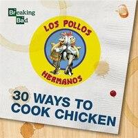 Breaking Bad - 30 Ways To Cook Chicken - A Cookbook