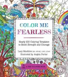 Color Me Fearless: Nearly 100 Coloring Templates To Boost Strength And Courage by Lacy Mucklow