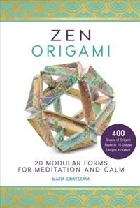 Zen Origami: 20 Modular Forms For Meditation And Calm: 400 Sheets Of Origami Paper In 10 Unique Designs Included! by Maria Sinayskaya