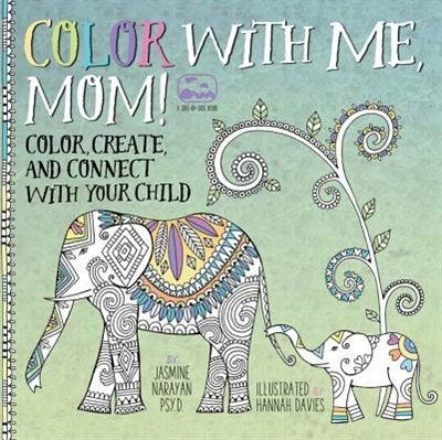 COLOR WITH ME MOM: Color, Create, And Connect With Your Child by Jasmine Narayan