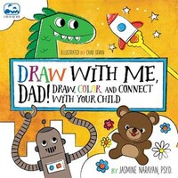 Draw With Me, Dad!: Draw, Color, And Connect With Your Child