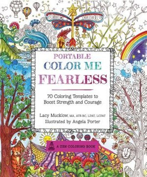 Portable Color Me Fearless: 70 Coloring Templates To Boost Strength And Courage by Lacy Mucklow