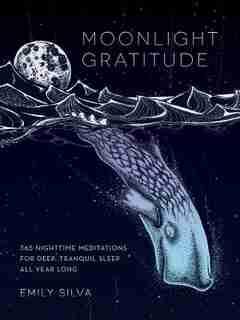 Moonlight Gratitude: 365 Nighttime Meditations For Deep, Tranquil Sleep All Year Long by Emily Silva