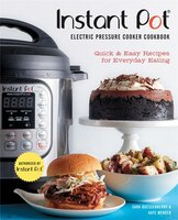 Instant Pot® Electric Pressure Cooker Cookbook (an Authorized Instant Pot® Cookbook): Quick & Easy…