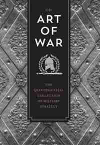 The Art Of War: The Quintessential Collection Of Military Strategy by Sun Tzu