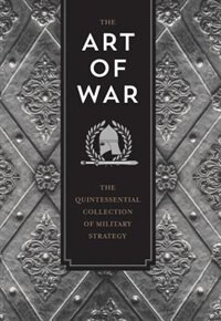 The Art Of War And Other Strategy Writings: A Collection Of The Most Important Military And…