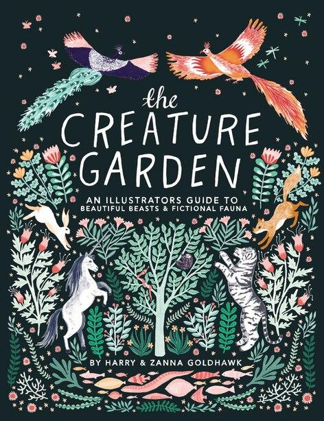 The Creature Garden: An Illustrator's Guide To Beautiful Beasts & Fictional Fauna by Zanna Goldhawk