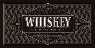 Whiskey Tasting Party: A Celebration Of The World's Finest Spirit