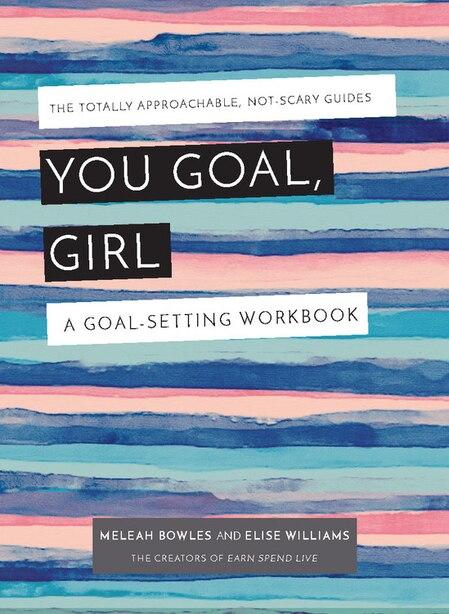 You Goal, Girl: A Goal-Setting Workbook by Meleah Bowles