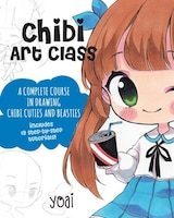 Chibi Art Class: A Complete Course In Drawing Chibi Cuties And Beasties - Includes 19 Step-by-step…