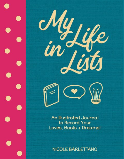 My Life In Lists: An Illustrated Journal To Record Your Loves, Goals + Dreams! by Nicole Barlettano