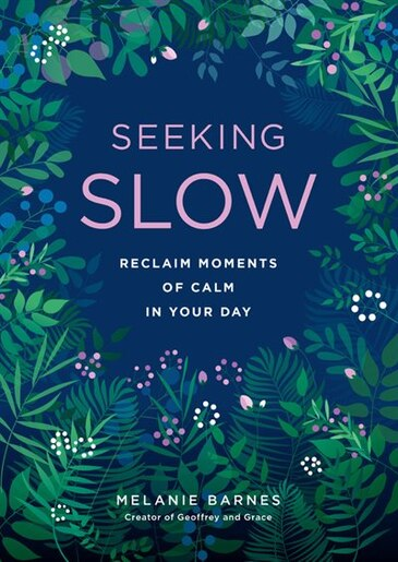Seeking Slow: Reclaim Moments Of Calm In Your Day by Melanie Barnes