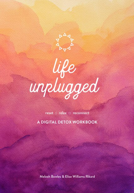 Life Unplugged: A Digital Detox Workbook by Meleah Bowles