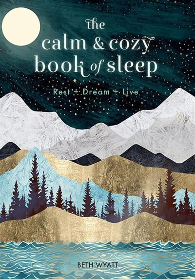 The Calm And Cozy Book Of Sleep: Rest + Dream + Live by Beth Wyatt