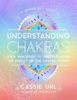 The Zenned Out Guide To Understanding Chakras: Your Handbook To Understanding The Energy Of The…