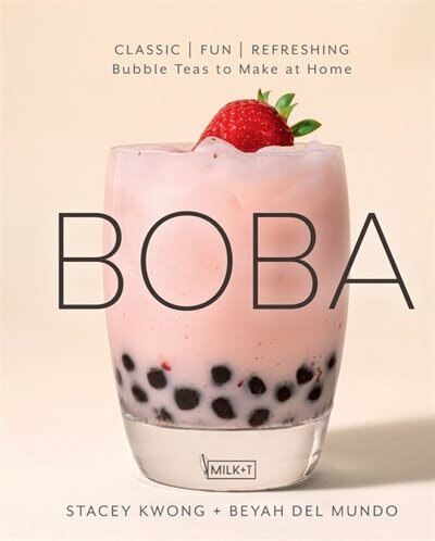 Boba: Classic, Fun, And Refreshing Bubble Teas To Make At Home by Stacey Kwong