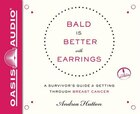 Bald Is Better With Earrings (library Edition): A Survivors Guide To Getting Through Breast Cancer