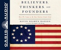 Believers, Thinkers, And Founders (library Edition): How We Came To Be One Nation Under God