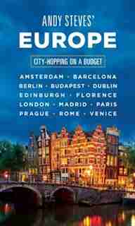 Andy Steves' Europe: City-hopping On A Budget by Andy Steves