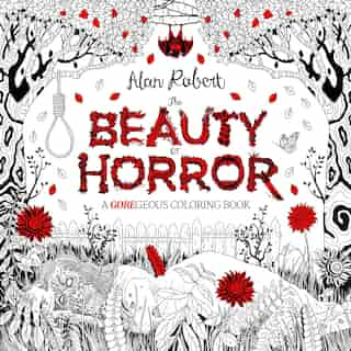The Beauty Of Horror 1: A Goregeous Coloring Book: A Goregeous Coloring Book by Alan Robert