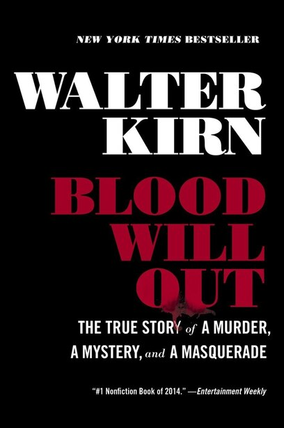 Blood Will Out: The True Story Of A Murder A Mystery And A Masquerade by Walter Kirn