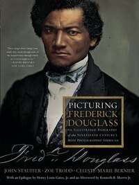 Picturing Frederick Douglass: An Illustrated Biography Of The Nineteenth Century's Most…