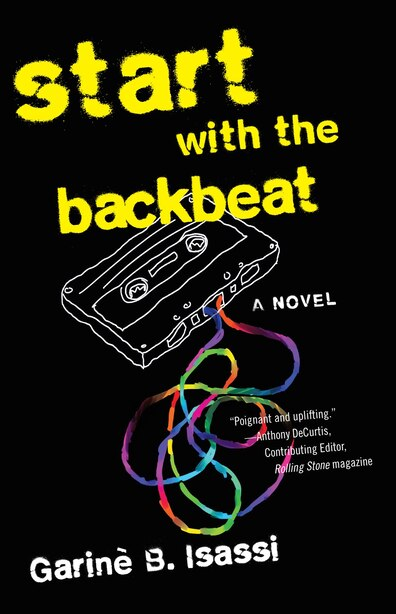 Start With The Backbeat: A Musical Novel by Garinè B. Isassi