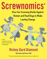 Screwnomics: How Our Economy Works Against Women And Real Ways To Make Lasting Change