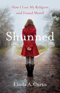 Shunned: How I Lost My Religion And Found Myself by Linda A. Curtis