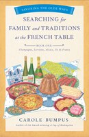 Searching For Family And Traditions At The French Table, Book One (champagne, Alsace, Lorraine, And…