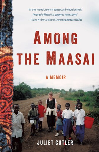 Among The Maasai: A Memoir by Juliet Cutler