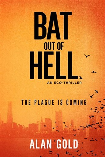Bat out of Hell: An Eco-Thriller by Alan Gold