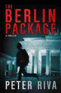 The Berlin Package: A Thriller by Peter Riva