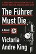 The Führer Must Die: A Novel by V. Andre King