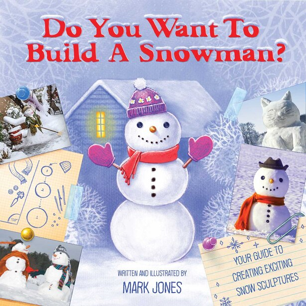 Do You Want To Build A Snowman?: Your Guide To Creating Exciting Snow-sculptures by Mark Jones