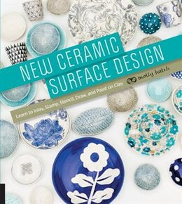 Book New Ceramic Surface Design: Learn To Inlay, Stamp, Stencil, Draw, And Paint On Clay by Molly Hatch