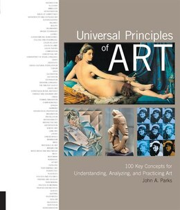 Book Universal Principles Of Art: 100 Key Concepts For Understanding, Analyzing, And Practicing Art by John A A Parks
