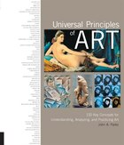 Universal Principles Of Art: 100 Key Concepts For Understanding, Analyzing, And Practicing Art