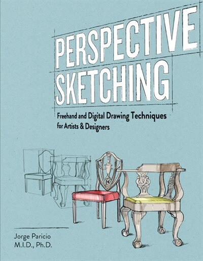 Perspective Sketching: Freehand And Digital Drawing Techniques For Artists & Designers by Jorge Paricio