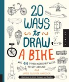 20 Ways To Draw A Bike And 44 Other Incredible Ways To Get Around: A Sketchbook For Artists…