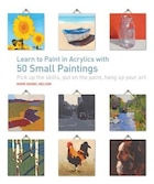 Learn To Paint In Acrylics With 50 Small Paintings: Pick Up The Skills * Put On The Paint * Hang Up…